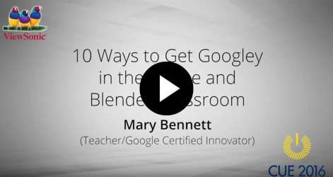 10 Ways to Get Googley in the Online & Blended Classroom with Mary Bennett Videos Apr 2016